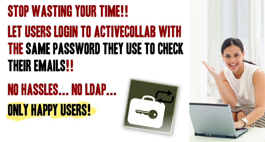 Stop wasting your time!!   Let Users Login to activeCollab with  The Same Password They Use to check their Emails!!    No Hassles... No LDAP...  Only Happy Users!